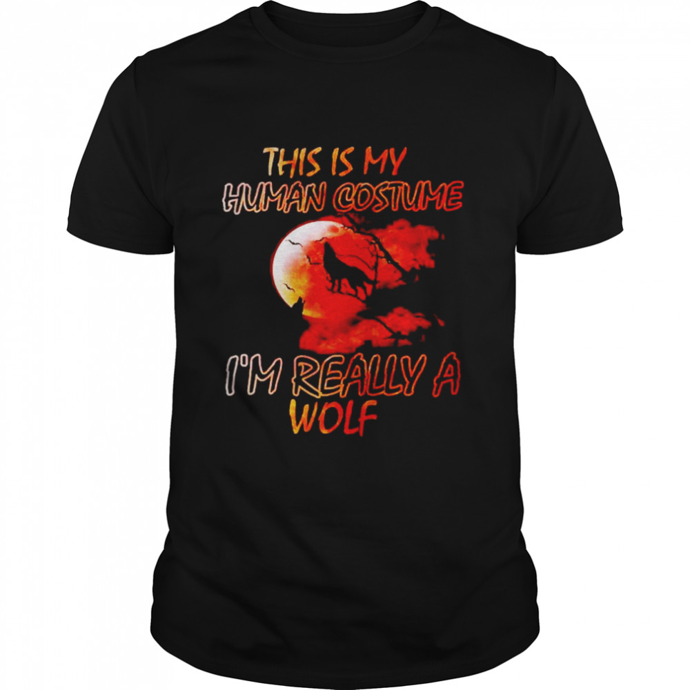 This Is My Human Costume I'm Really A Wolf Halloween Shirt