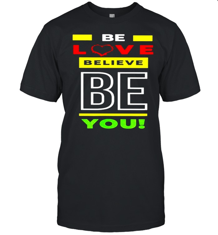 Be Love Believe Be You Shirt