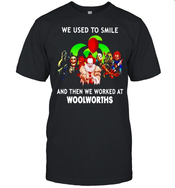 Horror Halloween We Used To Smile And Then We Worked At Woolworths Shirt