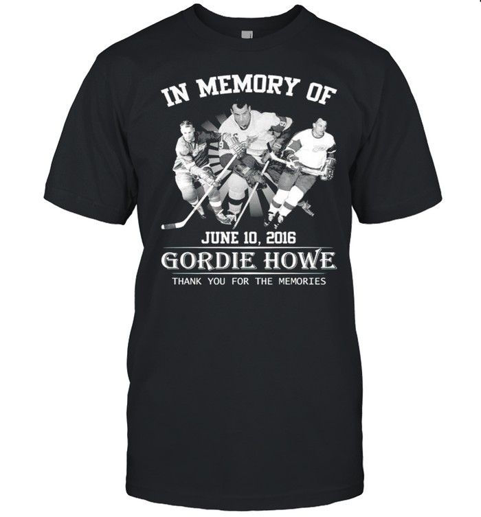 In Memory Of Gordie Howe Thank You For The Memories Shirt