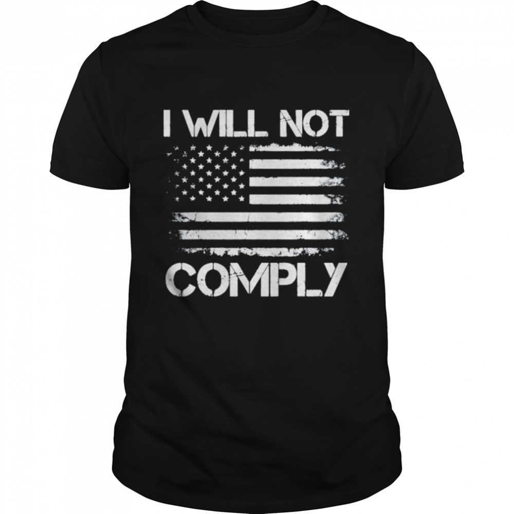 American Flag I Will Not Comply Shirt