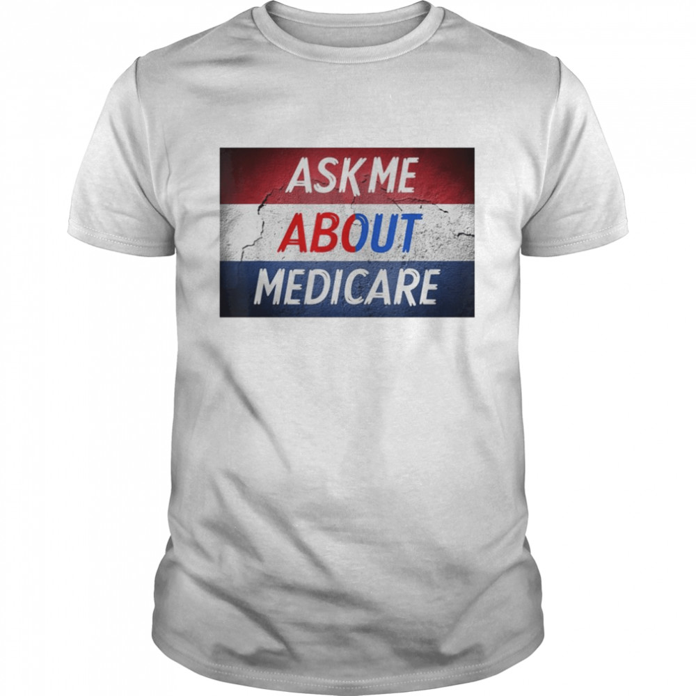 Ask Me About Medicare Shirt