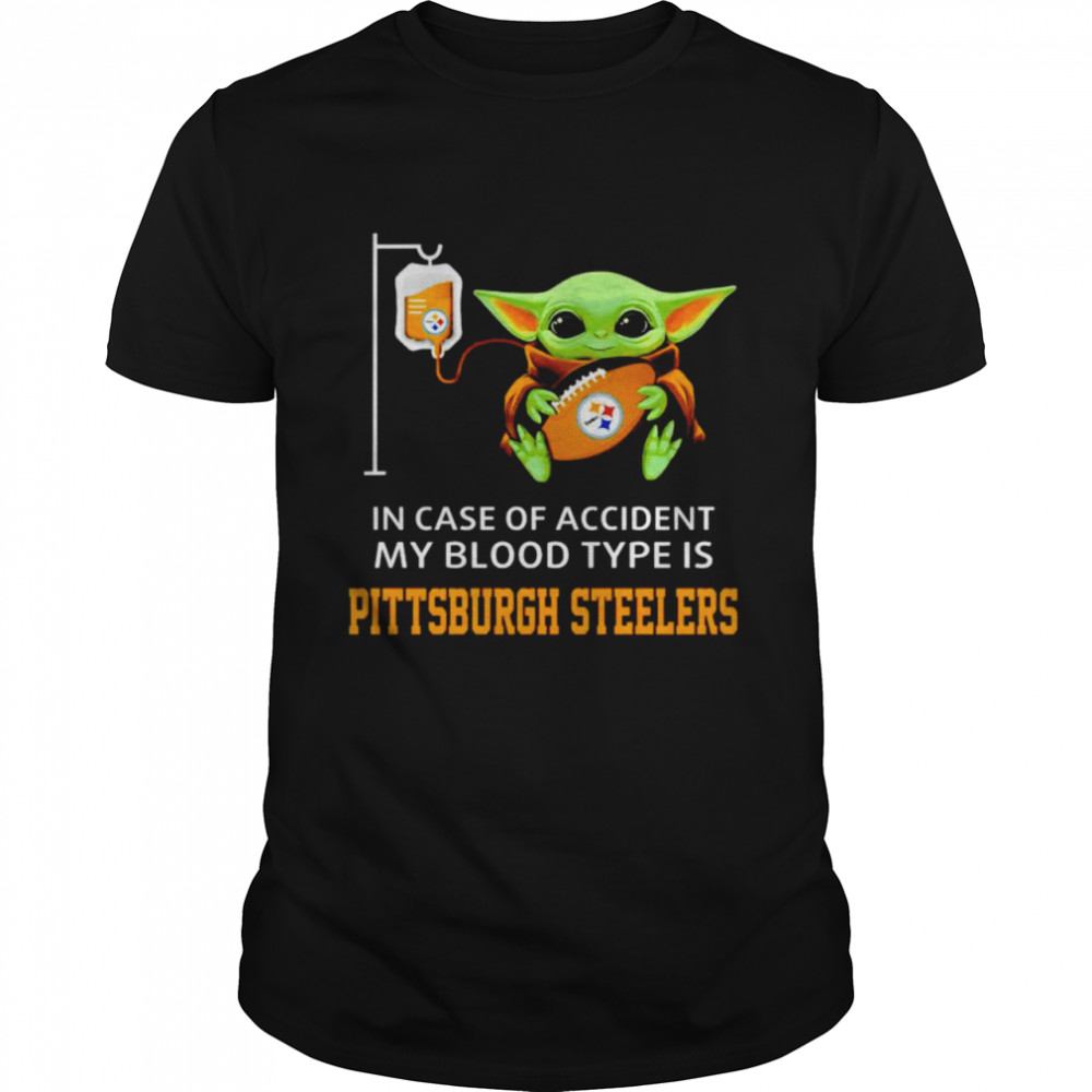 Baby Yoda In Case Of Accident My Blood Type Is Steelers Shirt