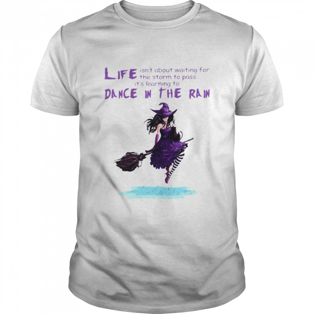 Best Witch Life Isn't About Waiting For The Storm To Pass It's Learning Deace In The Rain Halloween Shirt