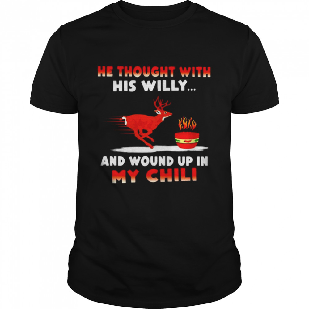 Deer He Thought With His Willy And Wound Up In My Chili Shirt