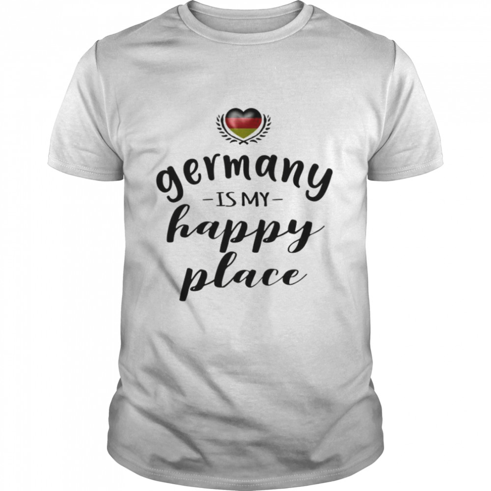 Germany Is My Happy Place Shirt