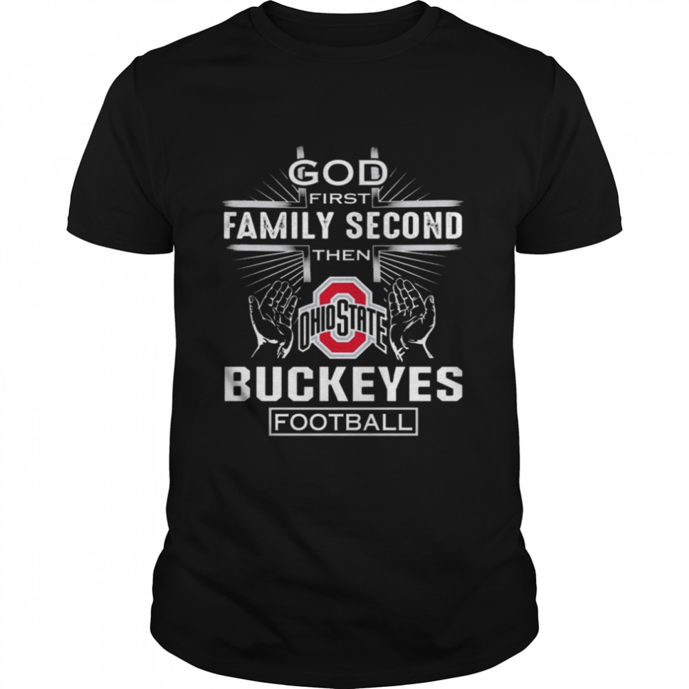 God First Family Second Then Ohio State Buckeyes Football 2021 Shirt