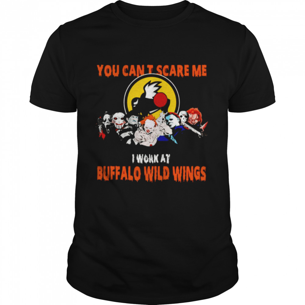 Halloween Horror Movies Characters You Can't Scare Me I Work At Buffalo Wild Wings Shirt