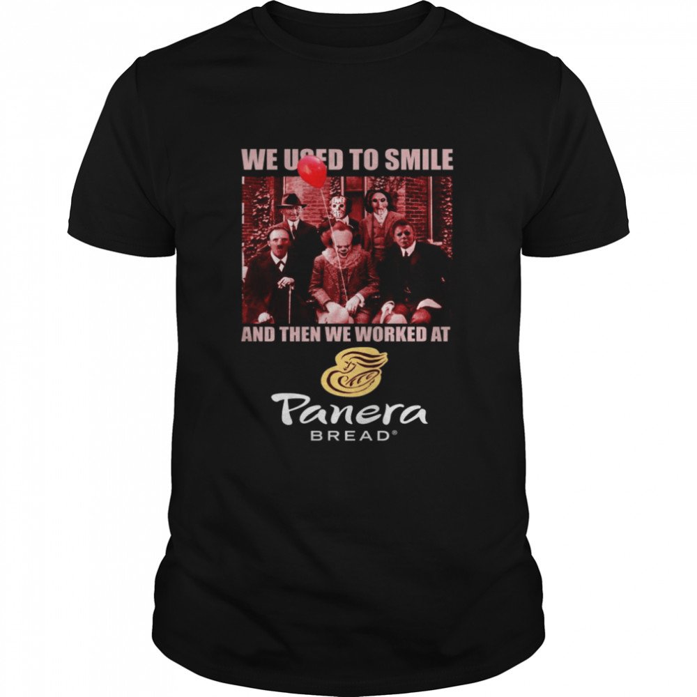 Horror Characters We Used To Smile And Then We Worked At Panera Bread Shirt