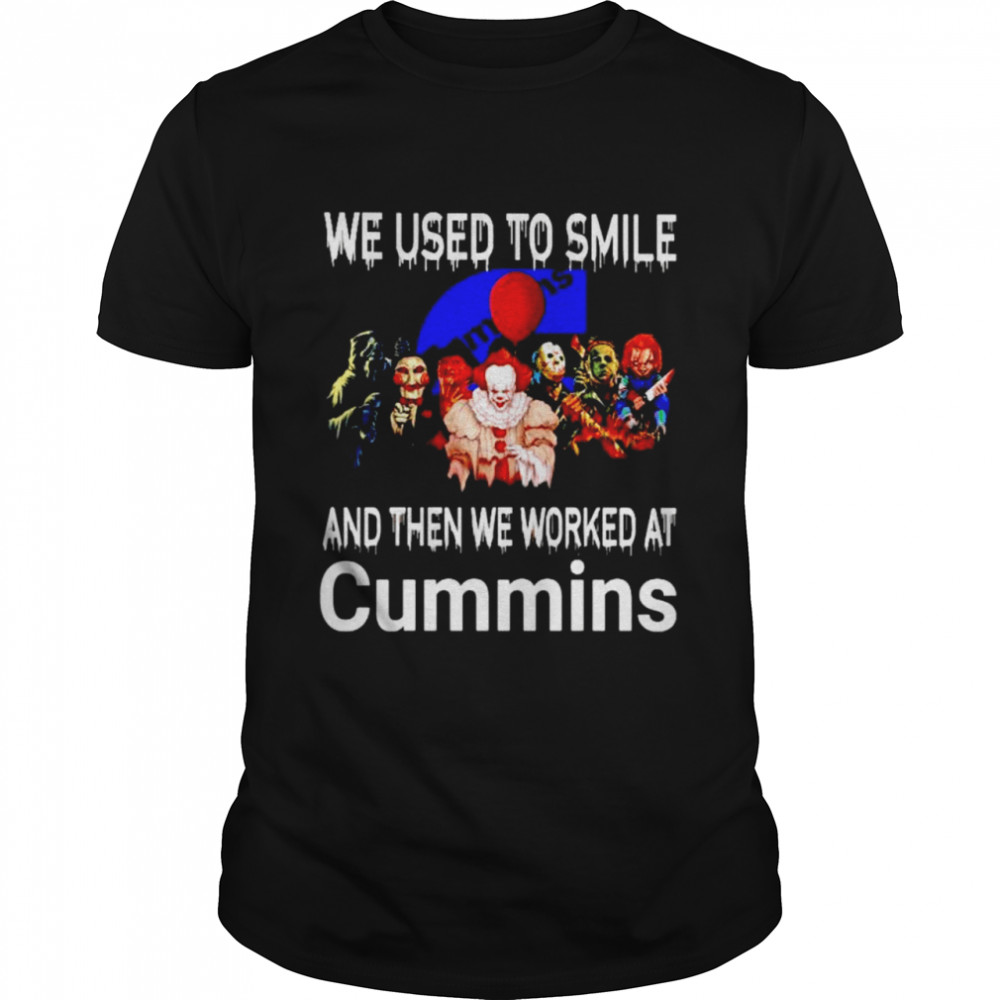 Horror Halloween We Used To Smile And Then We Worked At Cummins Shirt