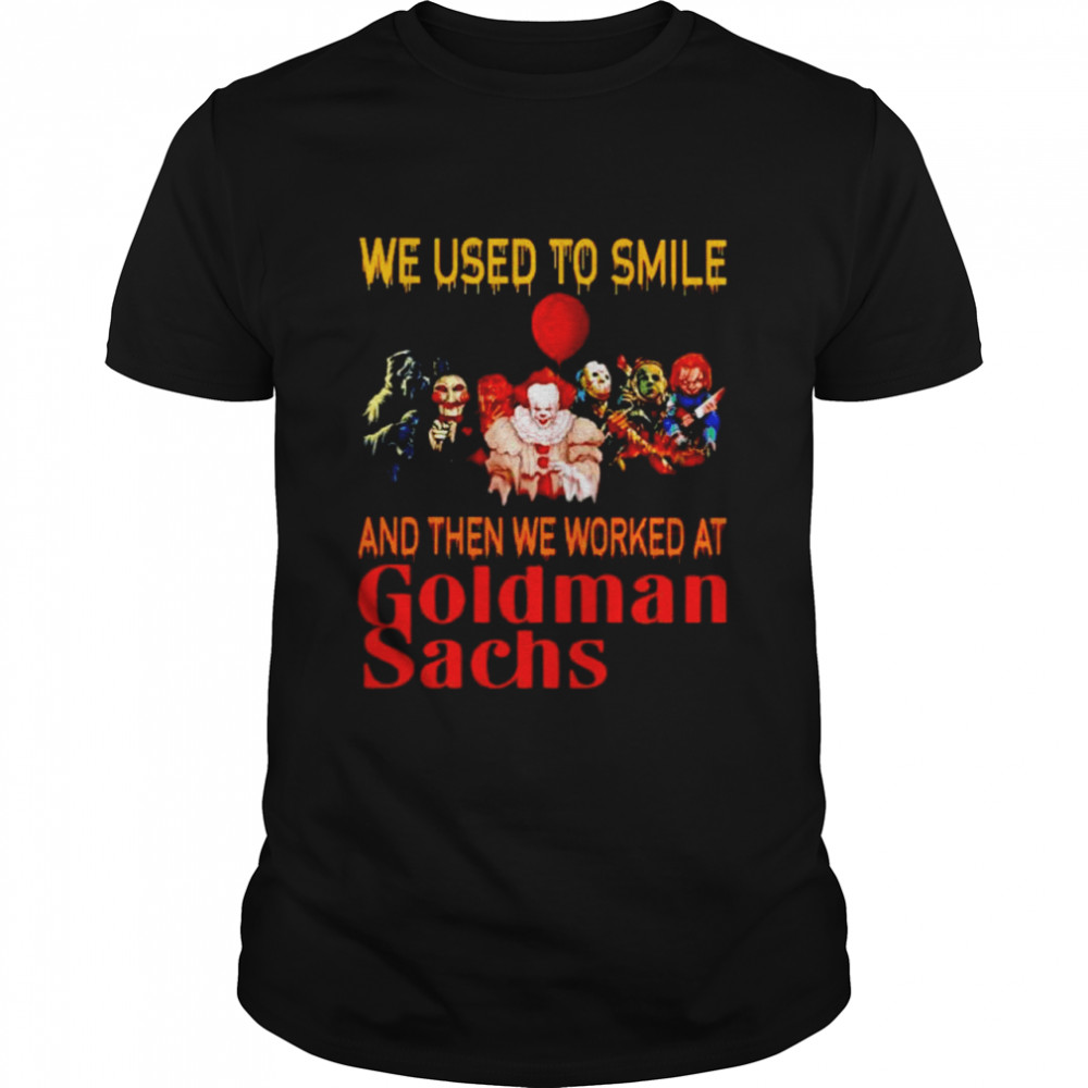 Horror Halloween We Used To Smile And Then We Worked At Goldman Sachs Shirt