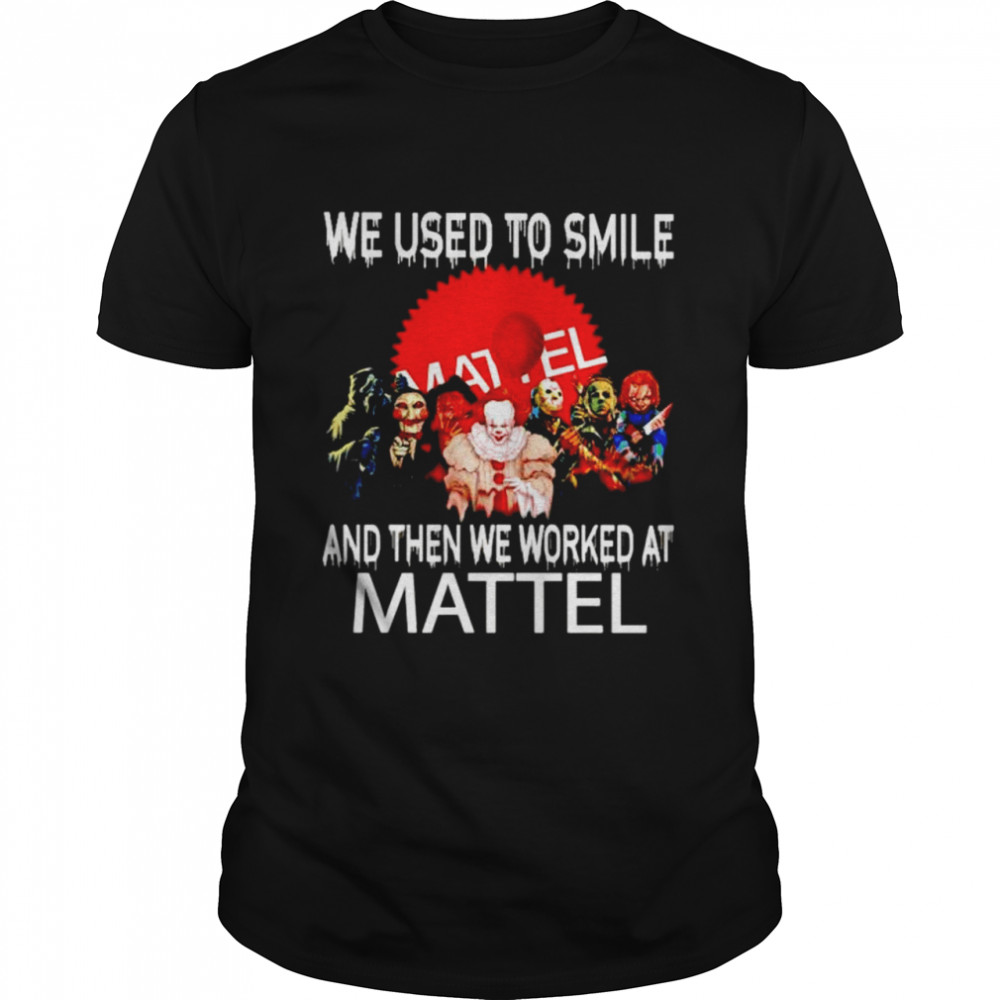 Horror Halloween We Used To Smile And Then We Worked At Mattel Shirt
