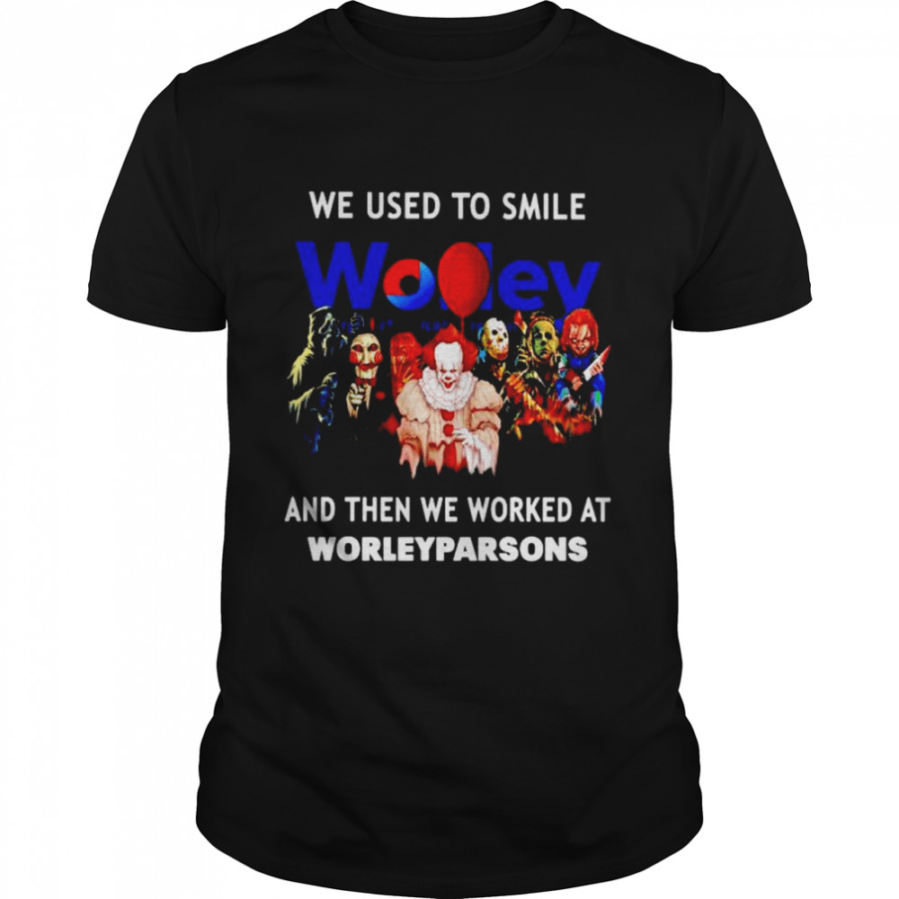Horror Halloween We Used To Smile And Then We Worked At Worleyparsons Shirt