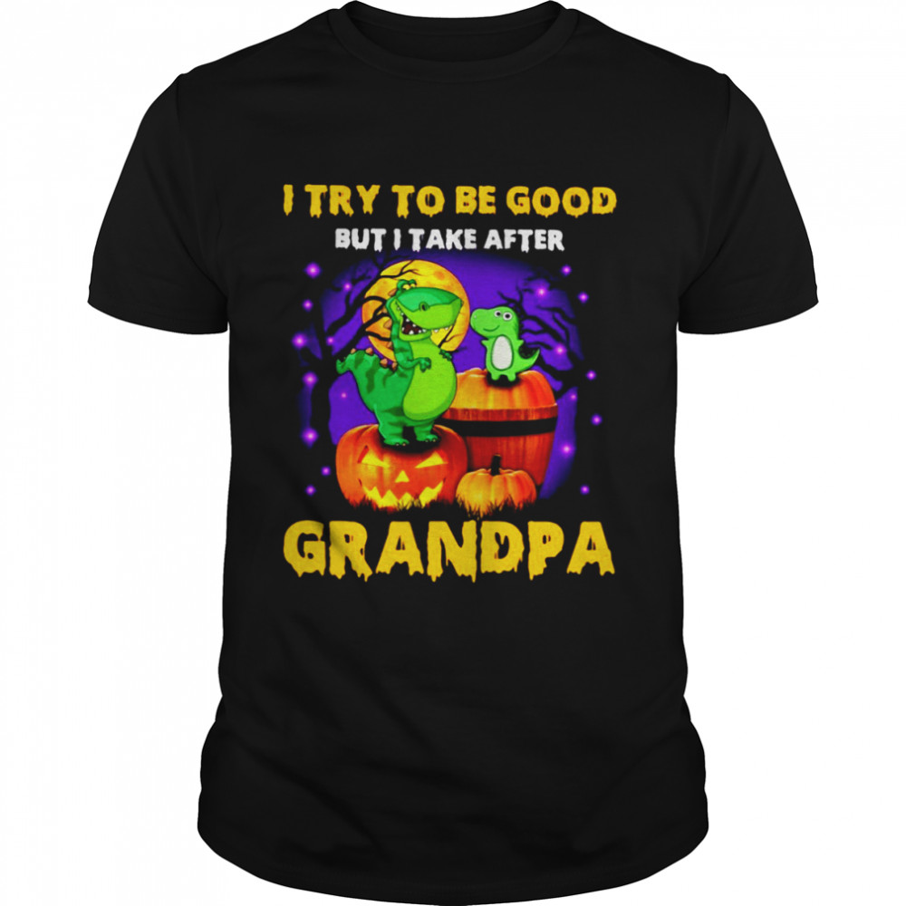 I Try To Be Good But I Take After Grandpa Dinosaur Halloween Shirt