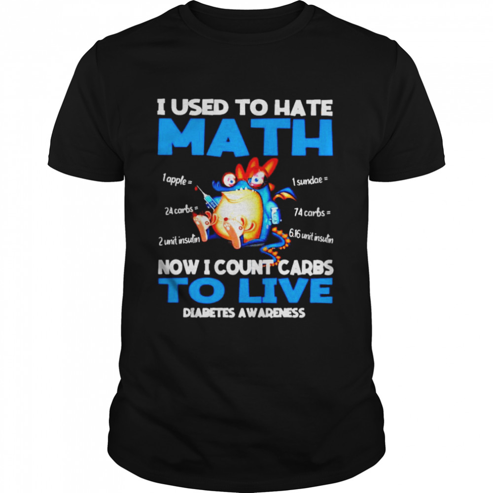 I Used To Hate Math Now I Count Carbs To Live Diabetes Awareness Shirt