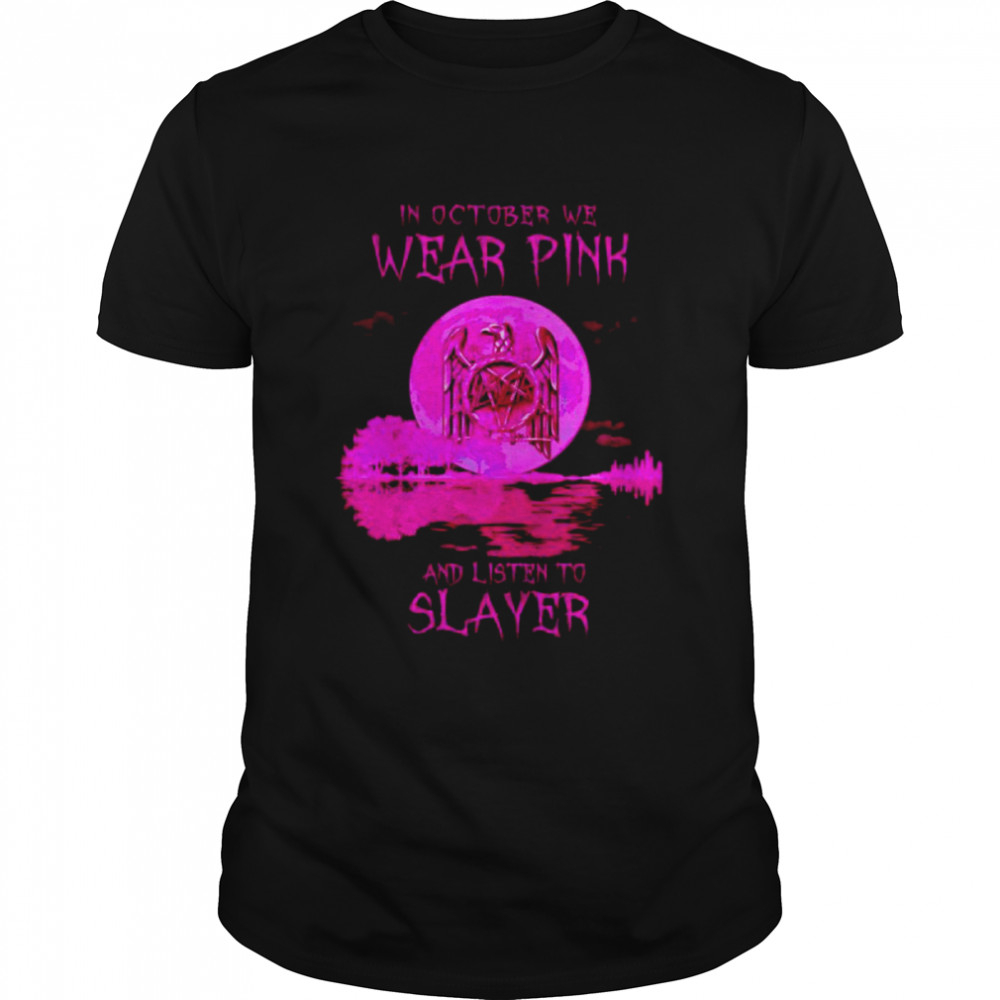 In October We Wear Pink And Listen To Slayer Shirt
