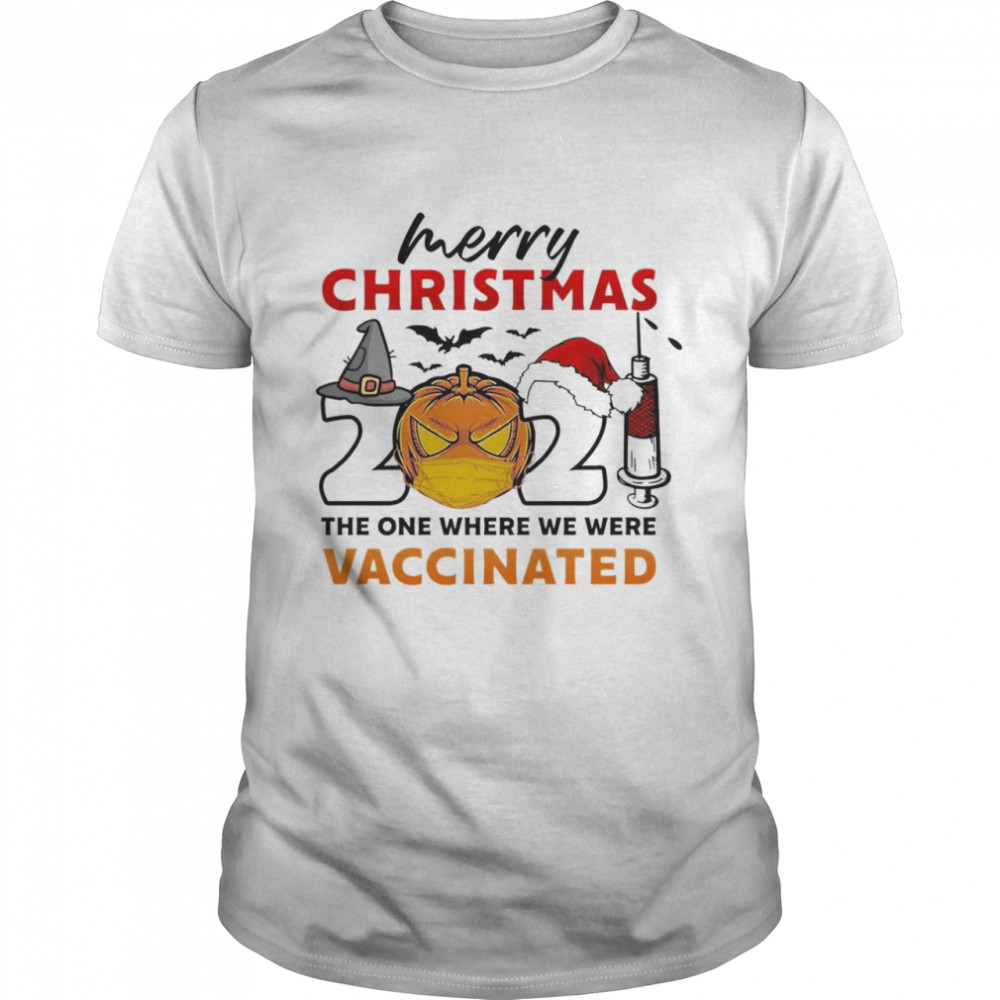 Merry Christmas 2021 The One Where We Were Vaccinated Halloween Shirt