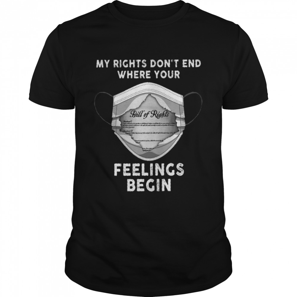 My Rights Don't End Where Your Feelings Begin Shirt