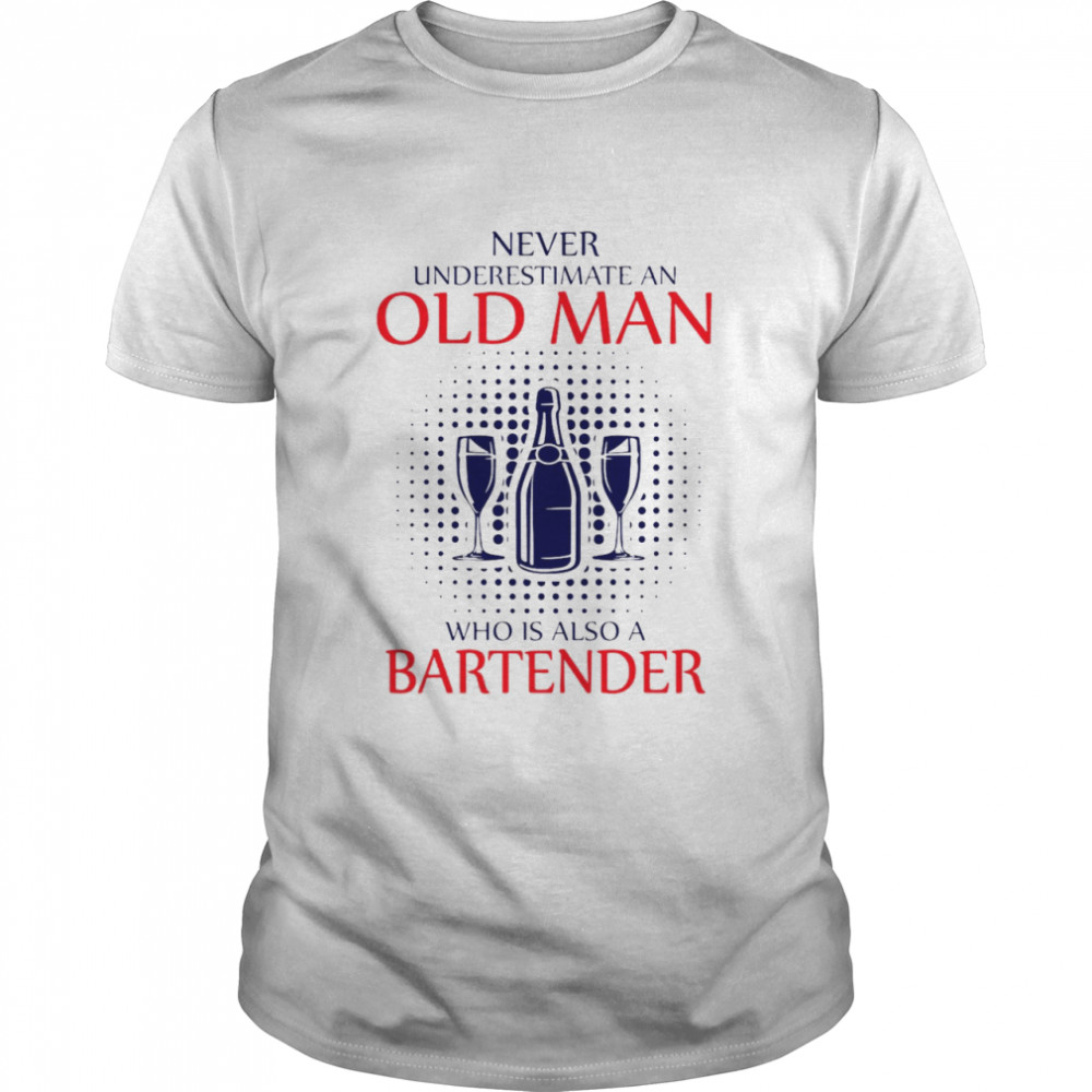 Never Underestimate An Old Man Who Is Also A Bartender Shirt