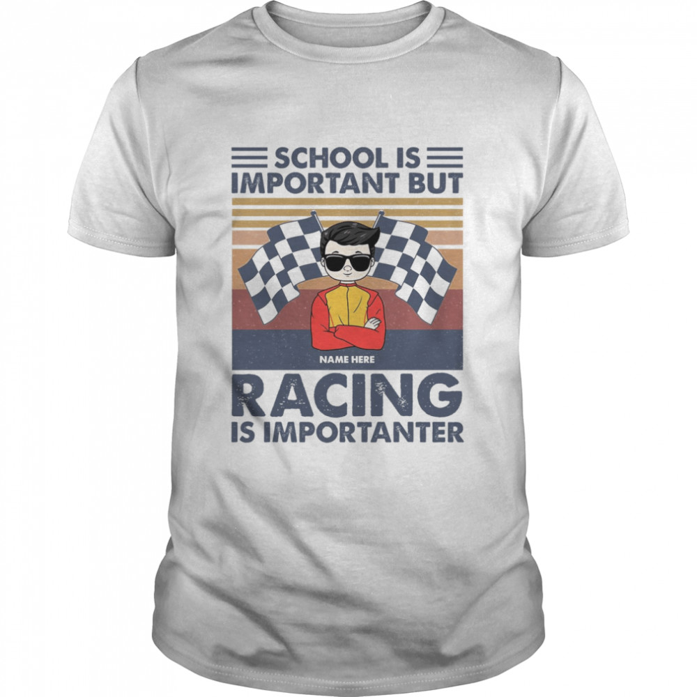 School Is Important But Name Here Racing Is Importanter Shirt