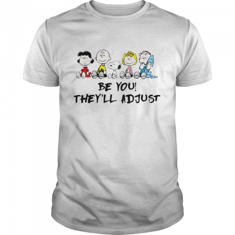 Snoopy And Peanuts Be You Theyll Adjust Shirt
