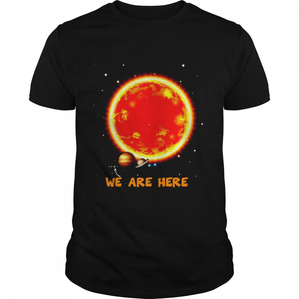 We Are Here Space Shirt