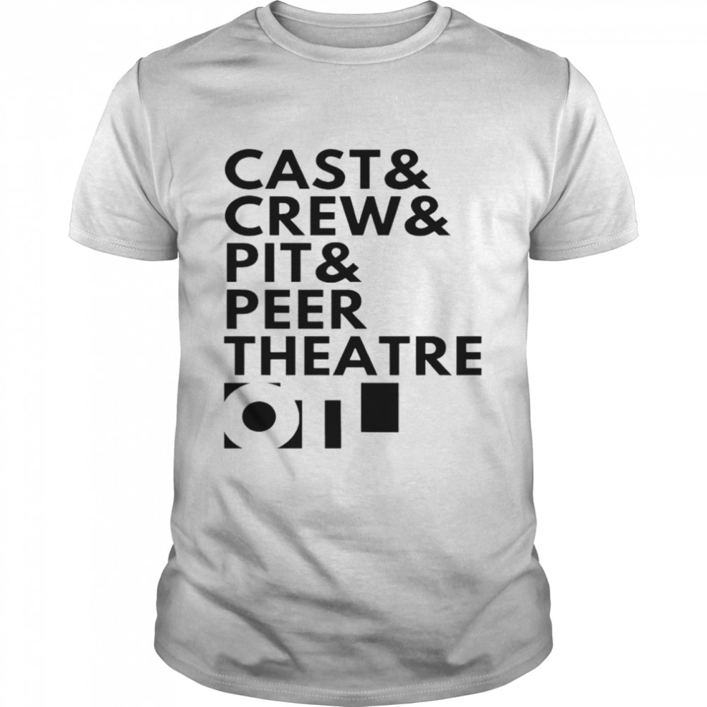 Cast And Crew And Pit And Peer Theatre Logo Shirt