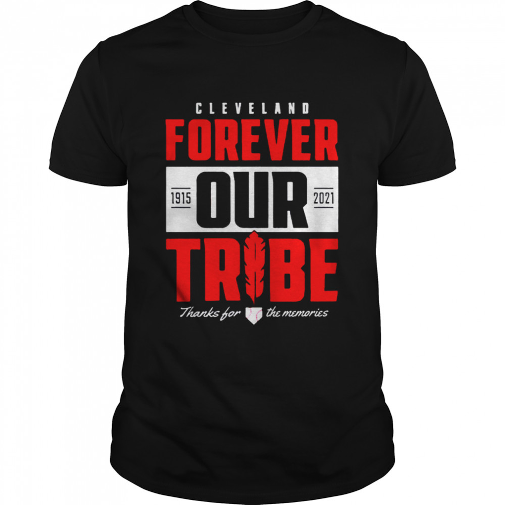 Cleveland Forever Our Tribe Thanks For The Memories 1915 2021 Shirt