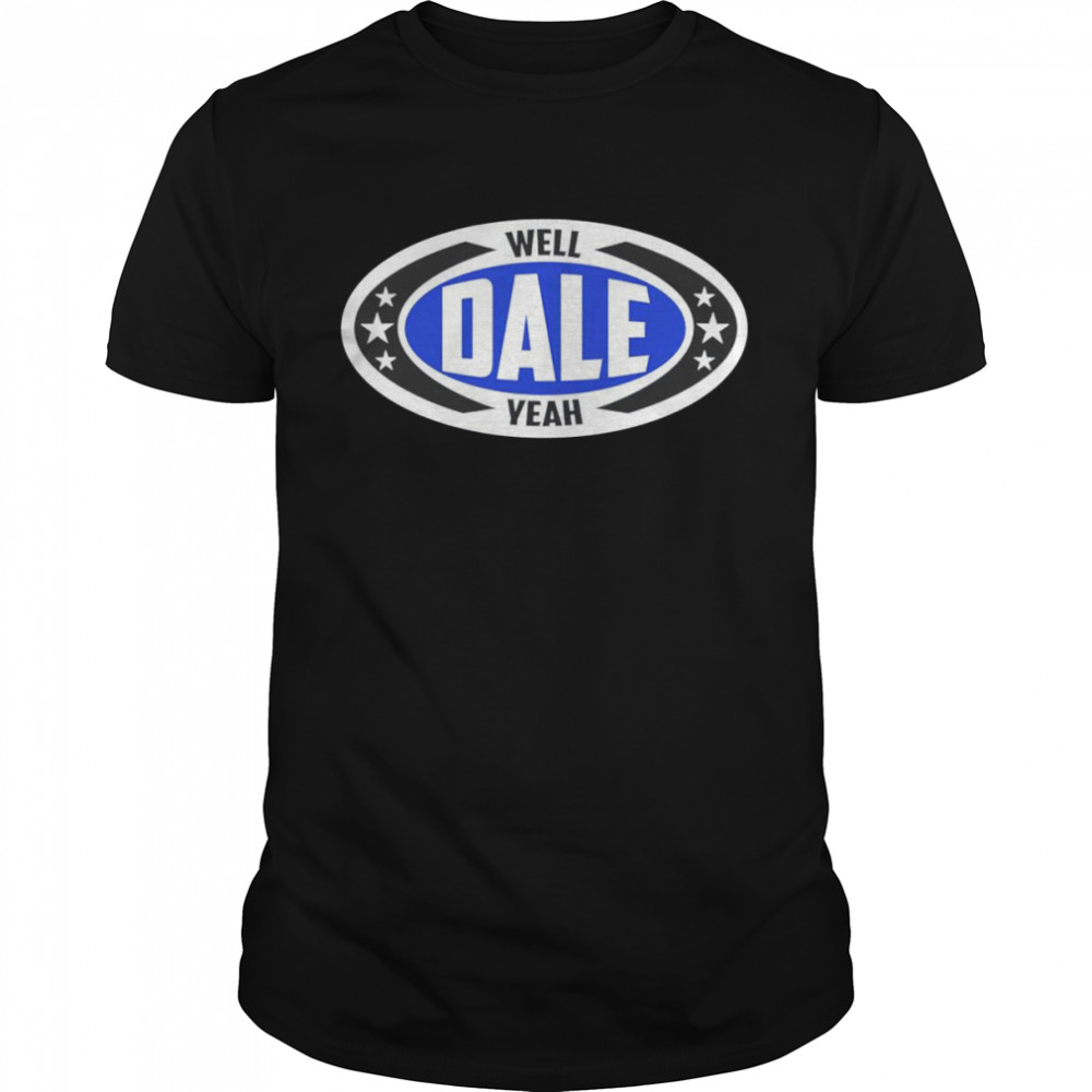 Dale Brisby Well Dale Yeah Shirt