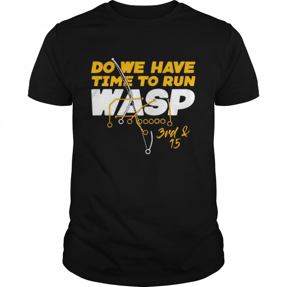 Do We Have Time To Run Wasp Shirt