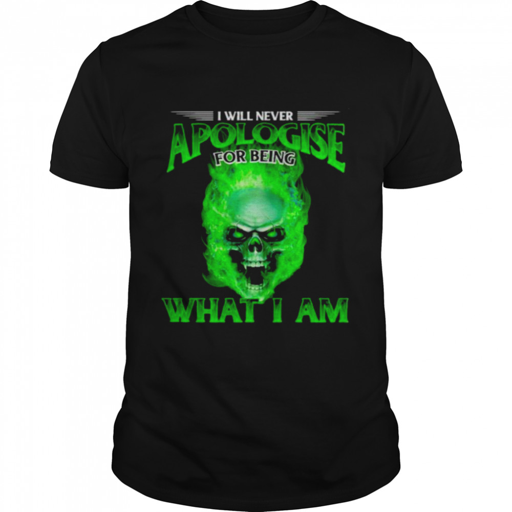 I Will Never Apologise For Being What I Am Skull Shirt