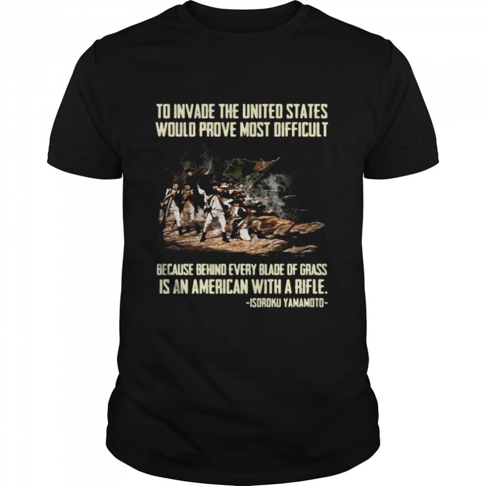 Isoroku Yamamoto Quote To Invade The United States Would Prove Most Difficult Shirt