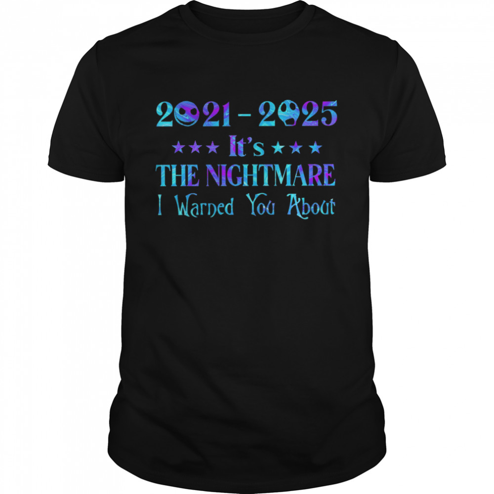 Jack Skellington 2021 2025 It's The Nightmare I Warned You About Shirt