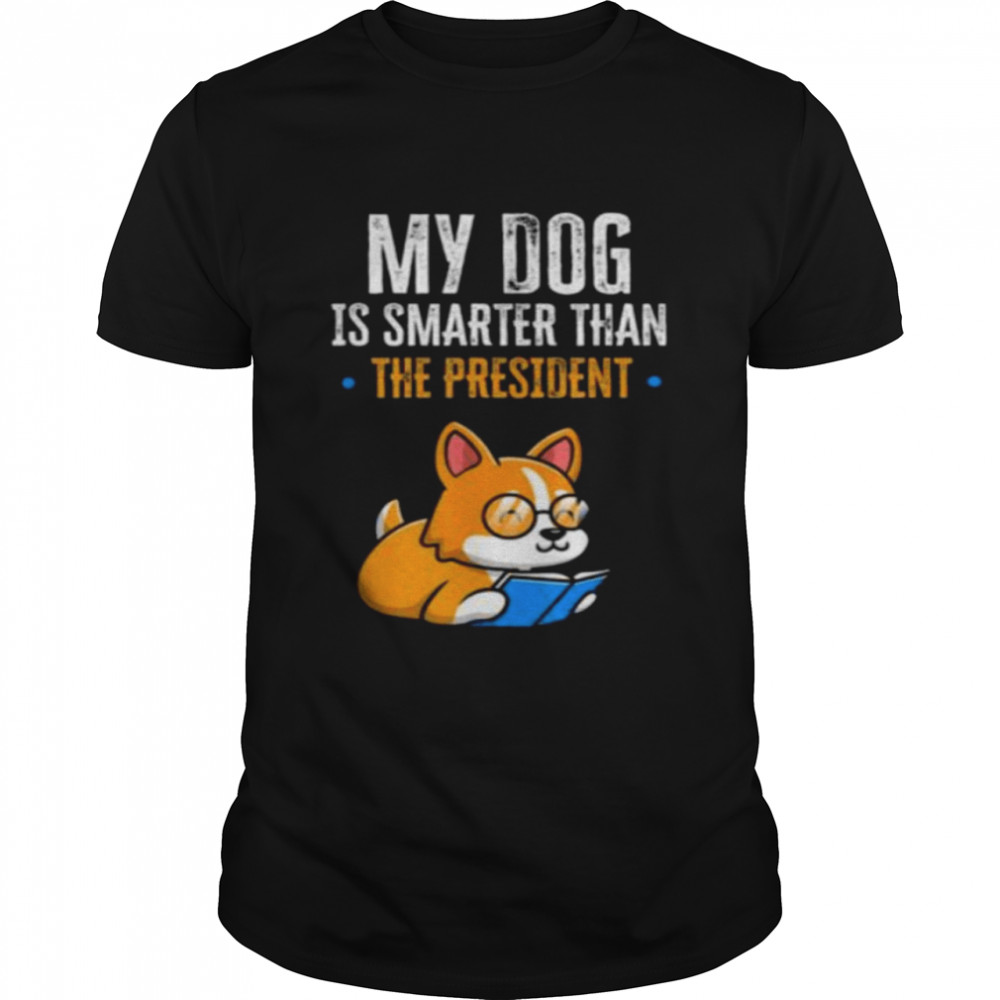 My Dog Is Smarter Than The President Shirt
