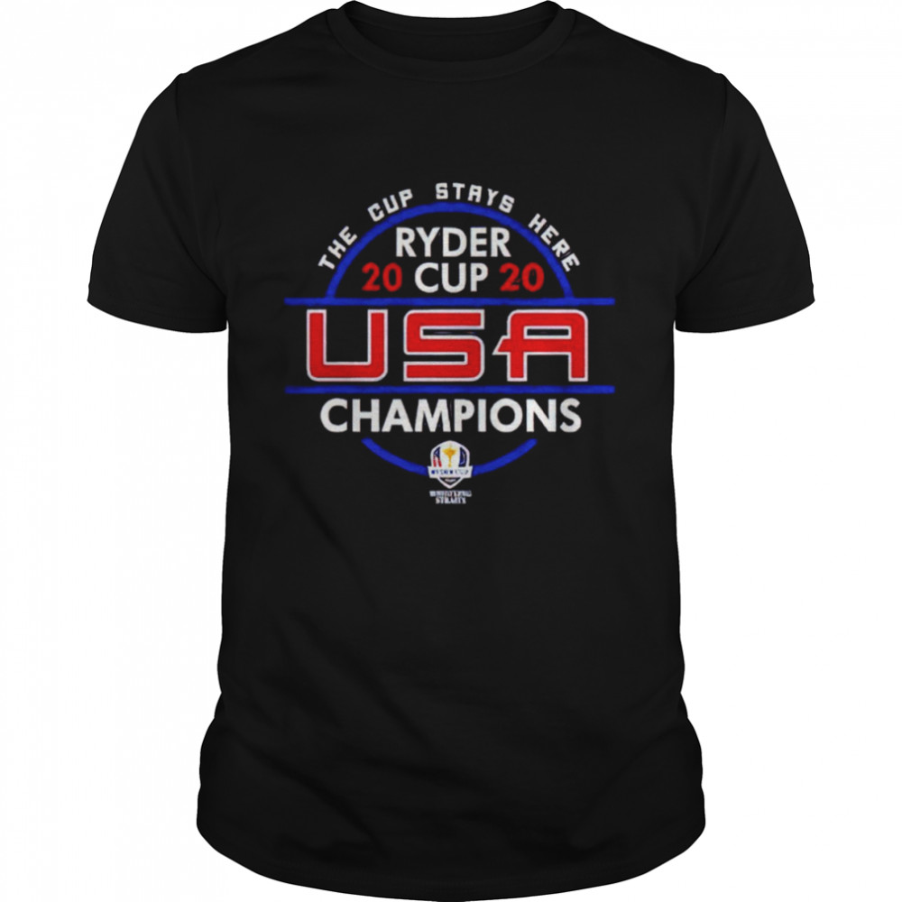 Team Usa The Cup Stays Here Ryder Cup 2020 Usa Champions Shirt