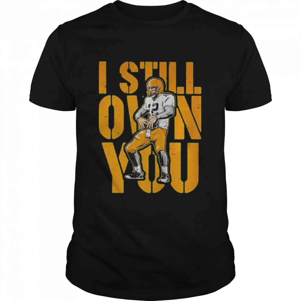 Aaron Rodgers I Still Own You Green Bay Packers Shirt
