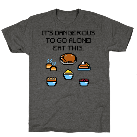 It's Dangerous To Go Alone Eat This Thanksgiving Parody Shirt