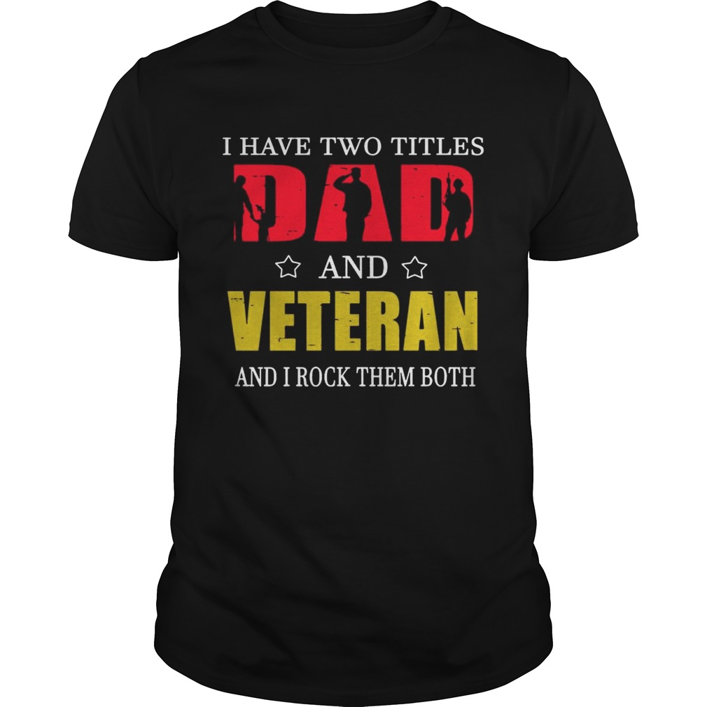 I Have Two Titles Dad And Veteran And I Rock Them Both Shirt
