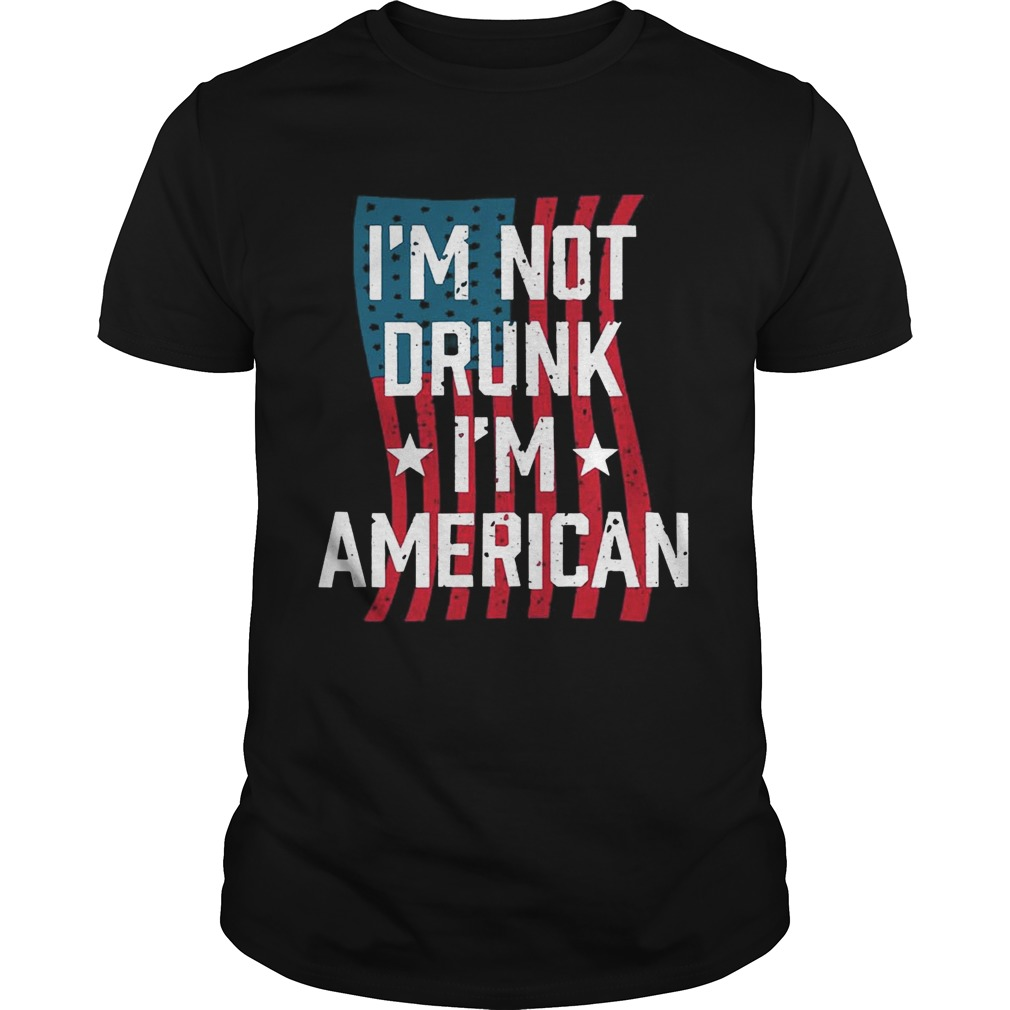 Independence Day I'm Not Drunk I'm American Shirt