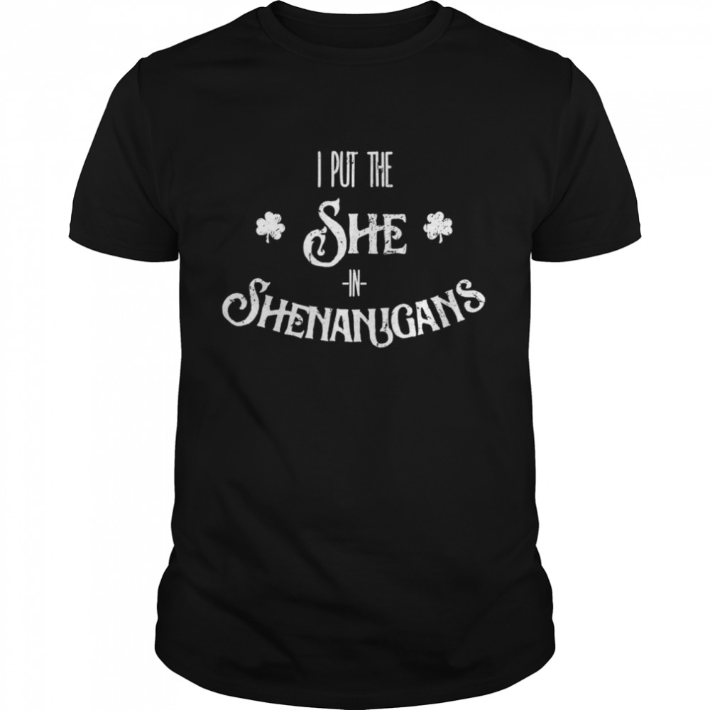 I Put The She In Shenanigans St Patrick's Day Shirt